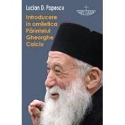 Introducere in omiletica Parintelui Gheorghe Calciu/Lucian D. Popescu