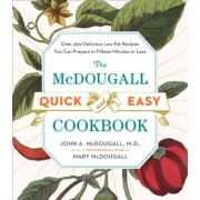 The McDougall Quick & Easy Cookbook: Over 300 Delicious Low-Fat Recipes You Can Prepare in Fifteen Minutes or Less, Paperback