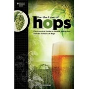 For the Love of Hops: The Practical Guide to Aroma, Bitterness and the Culture of Hops, Paperback/Stan Hieronymus