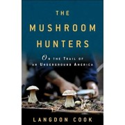 The Mushroom Hunters: On the Trail of an Underground America, Hardcover/Langdon Cook