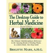 The Desktop Guide to Herbal Medicine: The Ultimate Multidisciplinary Reference to the Amazing Realm of Healing Plants in a Quick-Study, One-Stop Guide, Paperback/Brigitte Mars