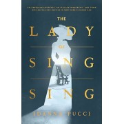 The Lady of Sing Sing: An American Countess, an Italian Immigrant, and Their Epic Battle for Justice in New York's Gilded Age, Hardcover/Idanna Pucci