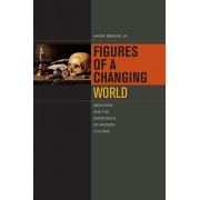 Figures of a Changing World. Metaphor and the Emergence of Modern Culture, Paperback/Harry Berger