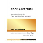 """Rigorism of Truth: """"Moses the Egyptian"""" and Other Writings on Freud and Arendt"""