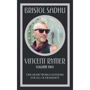 Bristol Sadhu Volume Two. One Heart World Anthems for All of Humanity, Paperback/Vincent Rymer