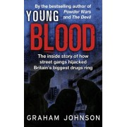 Young Blood. The Inside Story of How Street Gangs Hijacked Britain's Biggest Drugs Cartel, Paperback/Graham Johnson