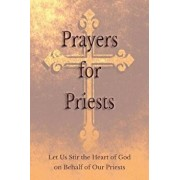 Prayers for Priests: Let Us Stir the Heart of God on Behalf of Our Priests, Paperback/Saints and Prelates Various