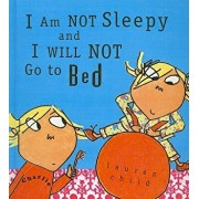 I Am Not Sleepy and I Will Not Go to Bed/Lauren Child