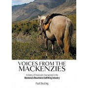 Voices from the Mackenzies: A History of People Who Have Worked in the MacKenzie Mountains Outfitting Industry., Hardcover/Paul Deuling