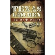 Texas Lawmen, 1900-1940: More of the Good & the Bad, Hardcover/Clifford R. Caldwell