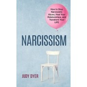 Narcissism: How to Stop Narcissistic Abuse, Heal Your Relationships, and Transform Your Life, Paperback/Judy Dyer