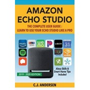 Amazon Echo Studio The Complete User Guide - Learn to Use Your Echo Studio Like A Pro: Alexa Skills and Smart Home Tips, Paperback/Alexa Andersen