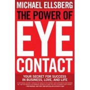 The Power of Eye Contact: Your Secret for Success in Business, Love, and Life, Paperback