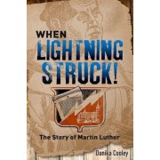 When Lightning Struck!: The Story of Martin Luther, Hardcover