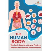 The Human Body: The Facts Book for Future Doctors - Biology Books for Kids Revised Edition - Children's Biology Books, Paperback/Baby Professor
