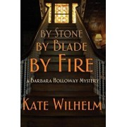 By Stone, by Blade, by Fire, Hardcover/Kate Wilhelm