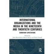International Organizations and the Media in the NINETEEN and Twentieth Centuries par Jonas Brendebach & Edited by Martin Herzer & Edited by Heidi ...