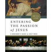 Entering the Passion of Jesus [large Print]: A Beginner's Guide to Holy Week, Paperback/Amy-Jill Levine