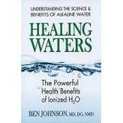 Healing Waters: The Powerful Health Benefits of Ionized H2O, Paperback/Ben Johnson