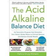 The Acid Alkaline Balance Diet, Second Edition: An Innovative Program That Detoxifies Your Body's Acidic Waste to Prevent Disease and Restore Overall, Paperback/Felicia Drury Kliment