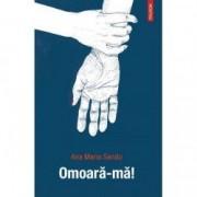 Omoara-ma - Ana Maria Sandu