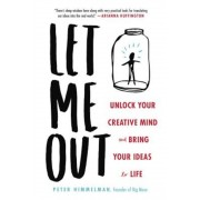 Let Me Out: Unlock Your Creative Mind and Bring Your Ideas to Life, Hardcover