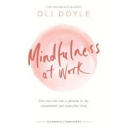 Mindfulness at Work: Turn Your Job Into a Gateway to Joy, Contentment and Stress-Free Living