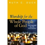 Worship for the Whole People of God: Vital Worship for the 21st Century, Paperback/Ruth C. Duck