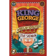 King George: What Was His Problem?: Everything Your Schoolbooks Didn't Tell You about the American Revolution, Paperback