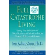 Full Catastrophe Living: Using the Wisdom of Your Body and Mind to Face Stress, Pain, and Illness, the Program of the Stress Reduction Clinic a