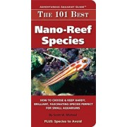 The 101 Best Nano-Reef Species: How to Choose & Keep Hardy, Brilliant, Fascinating Species That Will Thrive in Your Small Aquarium, Paperback/Scott W. Michael