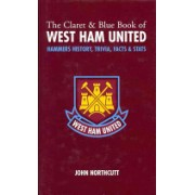 Claret and Blue Book of West Ham United - Hammers History, Trivia, Facts and Stats (Northcutt John)(Cartonat) (9781905411023)