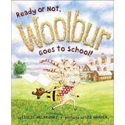 Ready or Not, Woolbur Goes to School!, Hardcover/Leslie Helakoski