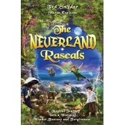 The Neverland Rascals: A Magical Journey into a World of Wonder, Fantasy and Forgiveness, Paperback/Ted S. Snyder