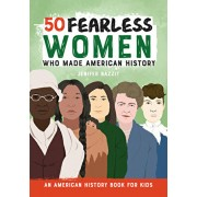 50 Fearless Women Who Made American History: An American History Book for Kids, Paperback/Jenifer Bazzit