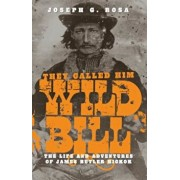 They Called Him Wild Bill: The Life and Adventures of James Butler Hickok, Paperback/Joseph G. Rosa