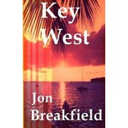 Key West: Tequila, a Pinch of Salt and a Quirky Slice of America, Paperback/Jon Breakfield