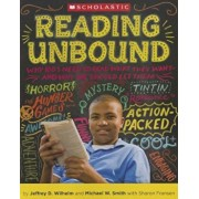 Reading Unbound: Why Kids Need to Read What They Want--And Why We Should Let Them, Paperback/Jeffrey Wilhelm