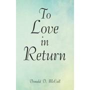To Love in Return, Paperback/Donald D. McCall