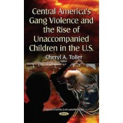 Central Americas Gang Violence and the Rise of Unaccompanied Childr...