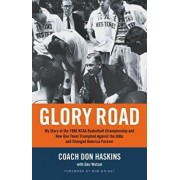 Glory Road: My Story of the 1966 NCAA Basketball Championship and How One Team Triumphed Against the Odds and Changed America Fore, Paperback/Don Haskins