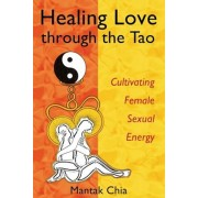 Healing Love Through the Tao: Cultivating Female Sexual Energy, Paperback