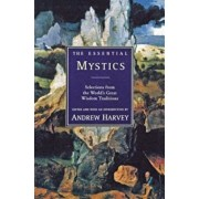 The Essential Mystics: Selections from the World's Great Wisdom Traditions, Paperback/Andrew Harvey
