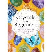 Crystals for Beginners: The Guide to Get Started with the Healing Power of Crystals, Paperback