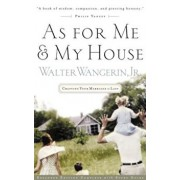 As for Me and My House: Crafting Your Marriage to Last, Paperback/Walter Wangerin Jr