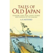 Tales of Old Japan: Folklore, Fairy Tales, Ghost Stories and Legends of the Samurai, Paperback