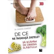 De ce ne ingrasa dietele' Sa scapam de obsesia slabitului/Sandra Aamodt