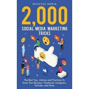 2000 Social Media Marketing Tricks: The Best Tips, Advice and Practices to Grow Your Business: Facebook, Instagram, Youtube, and More, Paperback/Invictus Media