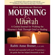 Mourning and Mitzvah: A Guided Journal for Walking the Mourner's Path Through Grief to Healing (25th Anniversary Edition), Paperback/Anne Brener