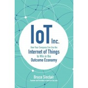 IoT Inc: How Your Company Can Use the Internet of Things to Win in the Outcome Economy, Hardcover